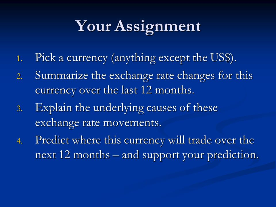 Your Assignment Pick a currency (anything except the US$).