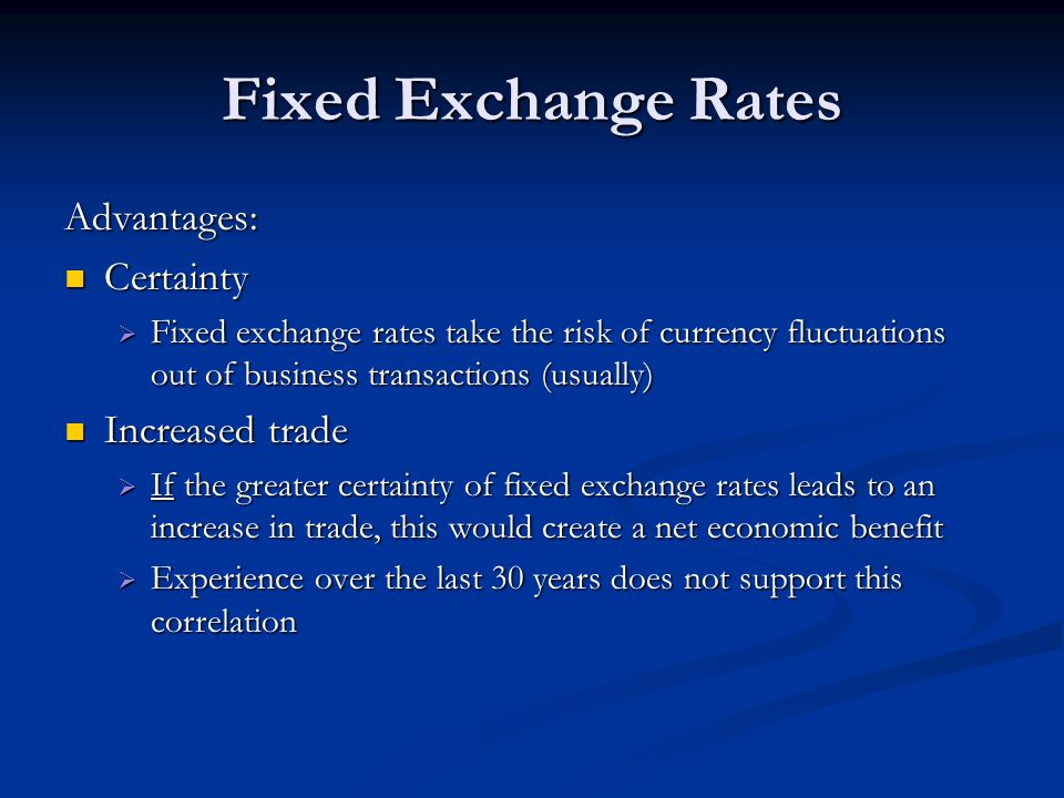 Fixed Exchange Rates Advantages: Certainty Increased trade