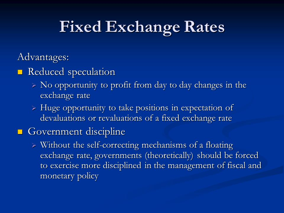Fixed Exchange Rates Advantages: Reduced speculation