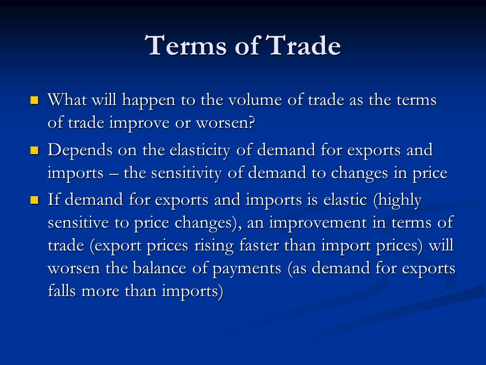 Terms of Trade What will happen to the volume of trade as the terms of trade improve or worsen