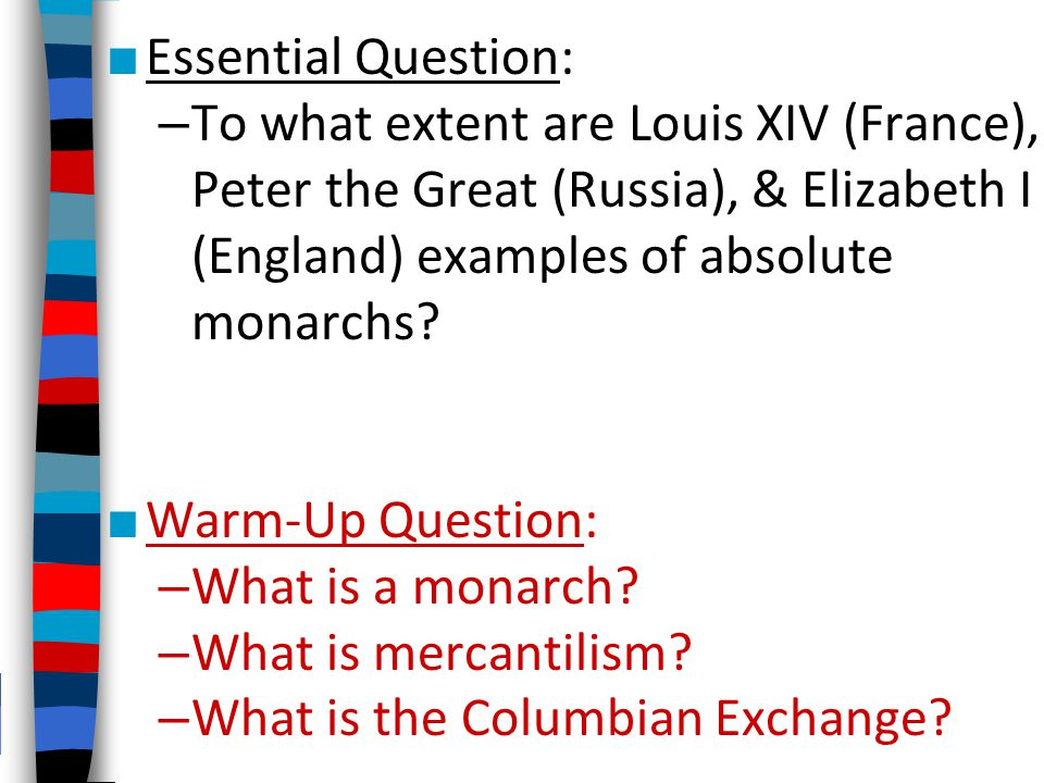 Essential Question: To what extent are Louis XIV (France), Peter the Great (Russia), & Elizabeth I (England) examples of absolute monarchs
