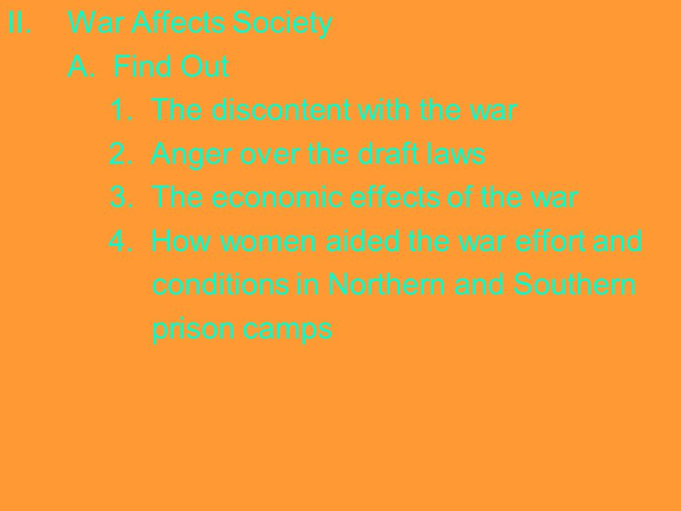 War Affects Society A. Find Out. 1. The discontent with the war. 2. Anger over the draft laws.