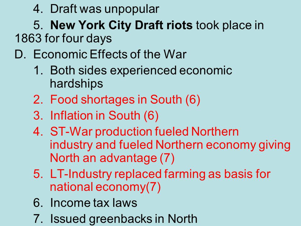 4. Draft was unpopular 5. New York City Draft riots took place in 1863 for four days. D. Economic Effects of the War.