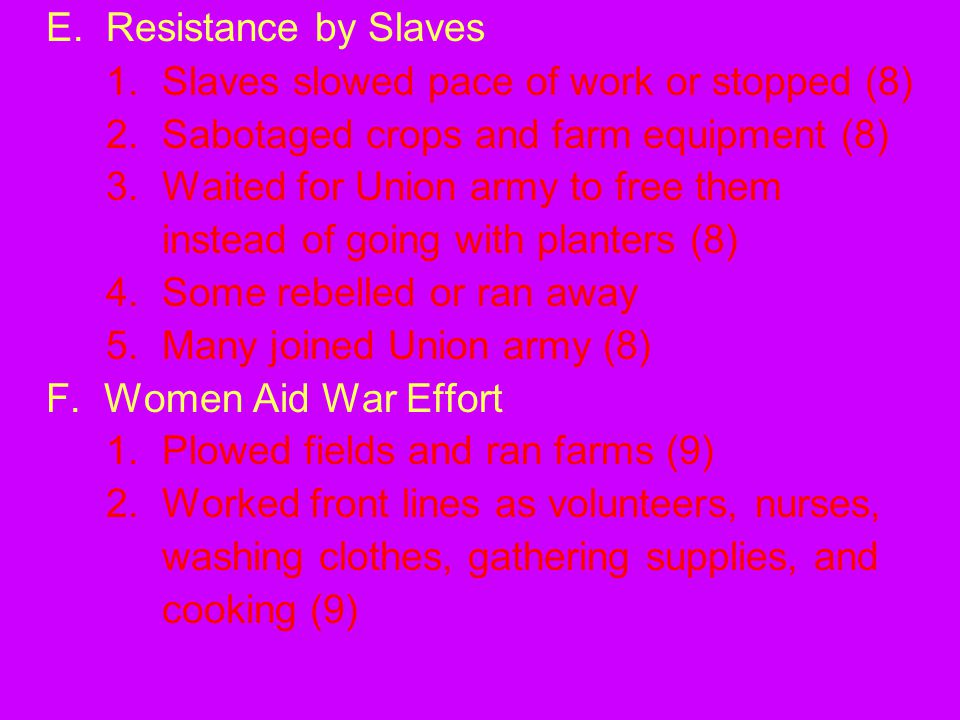 E. Resistance by Slaves 1. Slaves slowed pace of work or stopped (8)