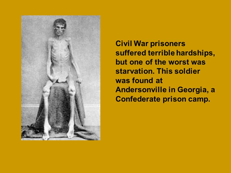 Civil War prisoners suffered terrible hardships, but one of the worst was starvation.