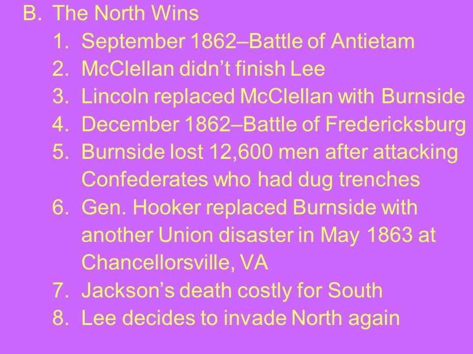 B. The North Wins 1. September 1862–Battle of Antietam. 2. McClellan didn't finish Lee. 3. Lincoln replaced McClellan with Burnside.