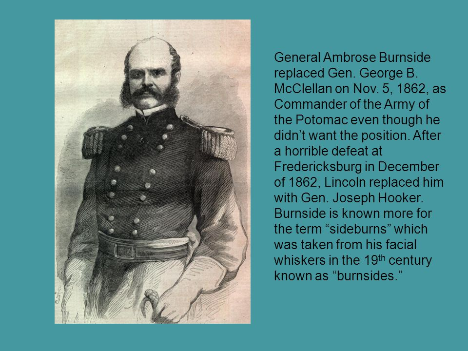 General Ambrose Burnside replaced Gen. George B. McClellan on Nov