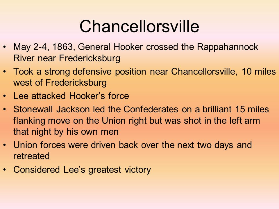 Chancellorsville May 2-4, 1863, General Hooker crossed the Rappahannock River near Fredericksburg.