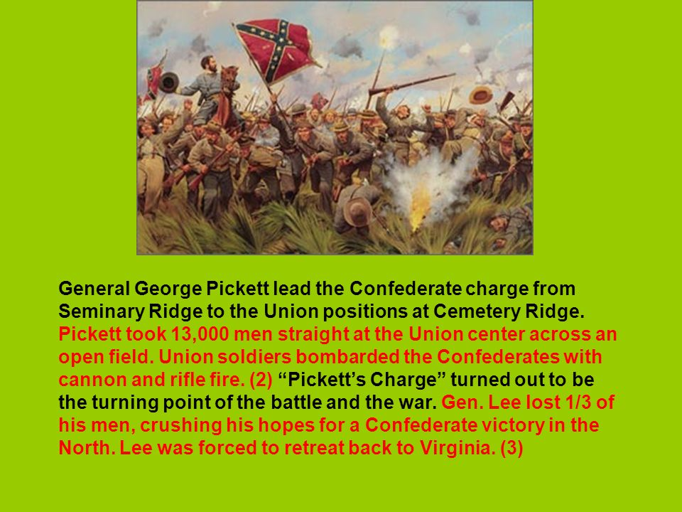 General George Pickett lead the Confederate charge from Seminary Ridge to the Union positions at Cemetery Ridge.