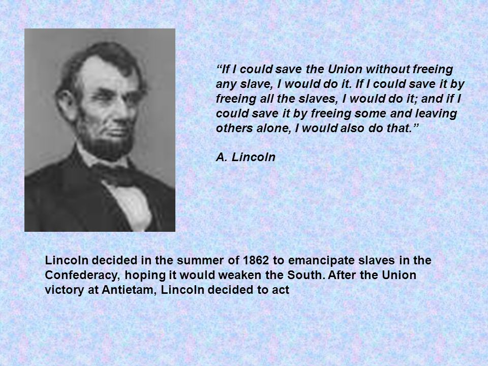 If I could save the Union without freeing any slave, I would do it
