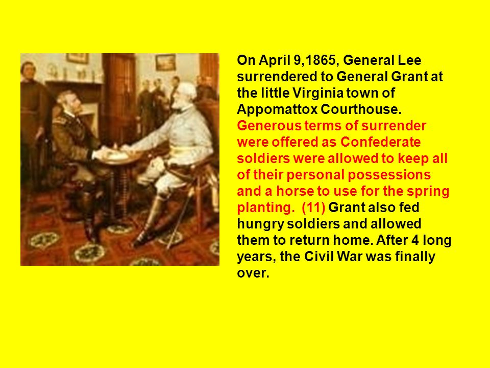 On April 9,1865, General Lee surrendered to General Grant at the little Virginia town of Appomattox Courthouse.
