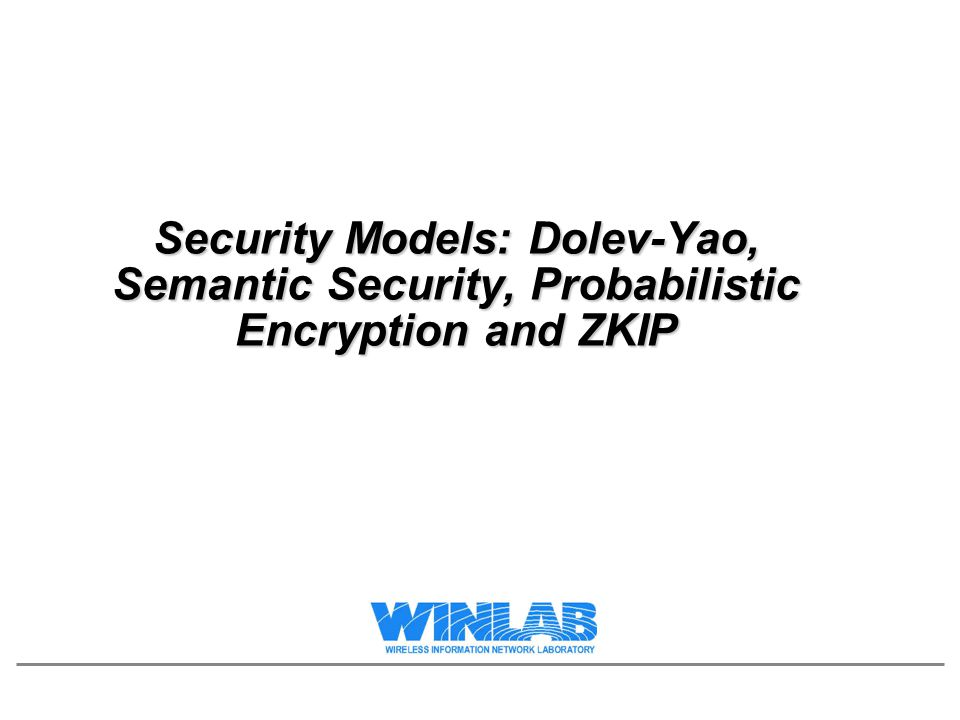 Security Models: Dolev-Yao, Semantic Security, Probabilistic Encryption and ZKIP
