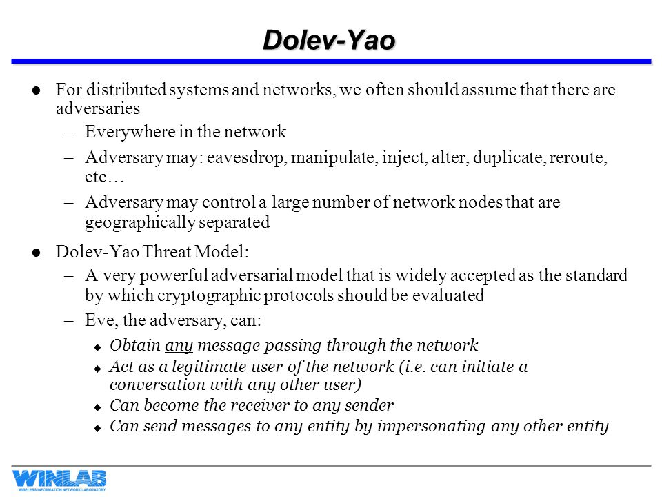 Dolev-Yao For distributed systems and networks, we often should assume that there are adversaries. Everywhere in the network.
