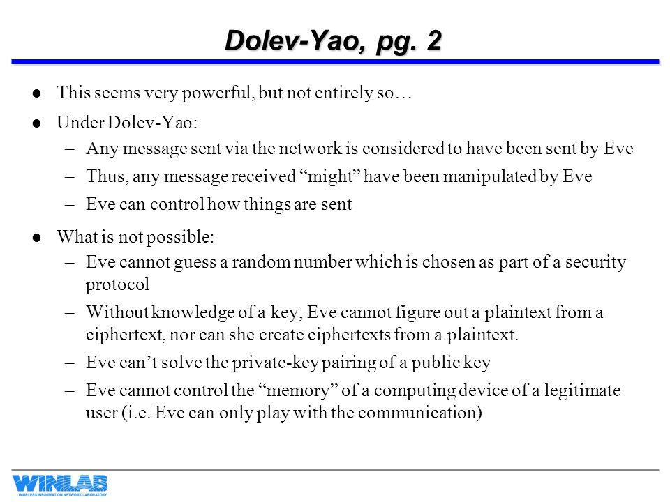 Dolev-Yao, pg. 2 This seems very powerful, but not entirely so…