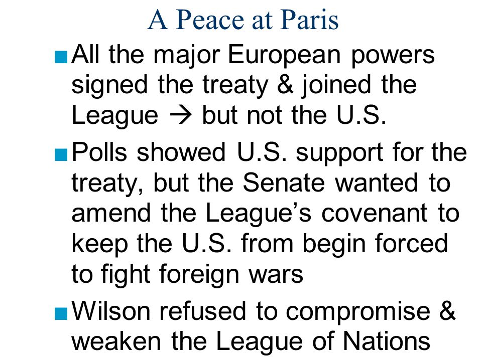A Peace at Paris All the major European powers signed the treaty & joined the League  but not the U.S.