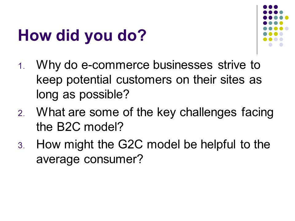 How did you do Why do e-commerce businesses strive to keep potential customers on their sites as long as possible