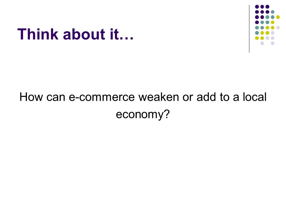 How can e-commerce weaken or add to a local