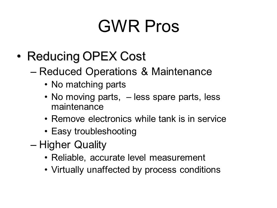 GWR Pros Reducing OPEX Cost Reduced Operations & Maintenance