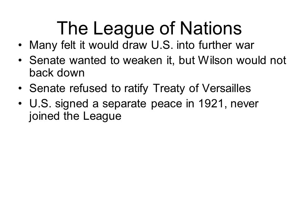 The League of Nations Many felt it would draw U.S. into further war