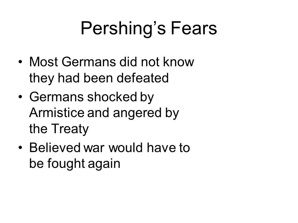 Pershing's Fears Most Germans did not know they had been defeated