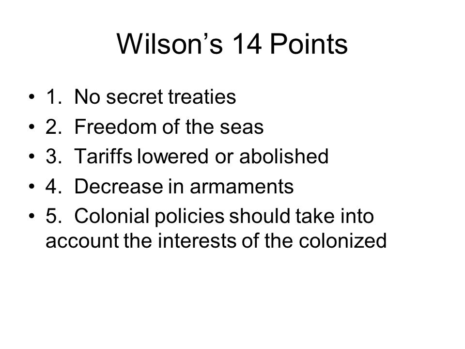 Wilson's 14 Points 1. No secret treaties 2. Freedom of the seas
