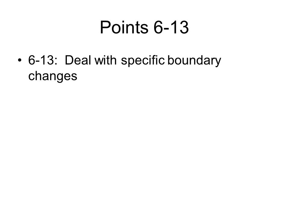 Points 6-13 6-13: Deal with specific boundary changes