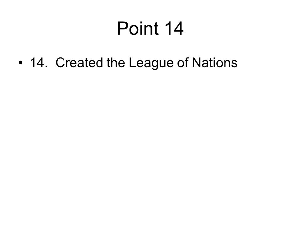 Point 14 14. Created the League of Nations