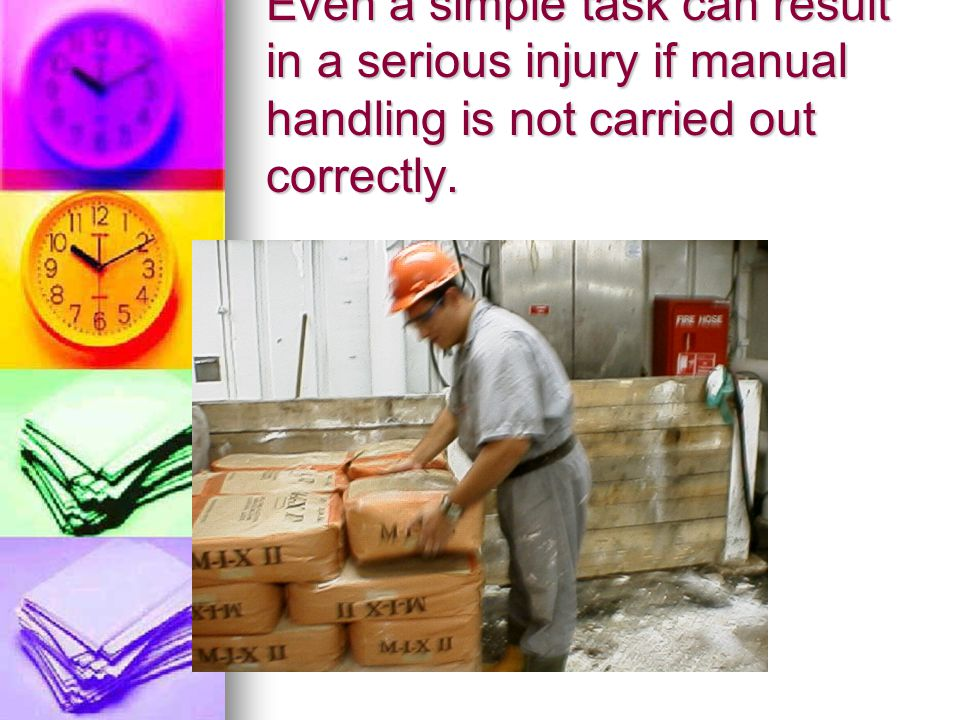 Even a simple task can result in a serious injury if manual handling is not carried out correctly.