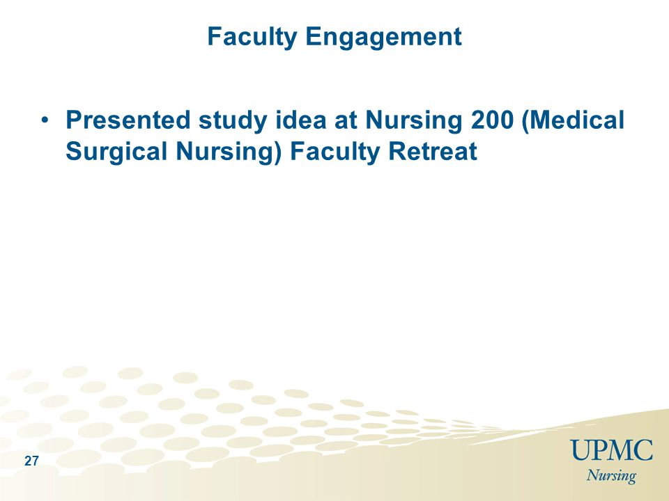 Faculty Engagement Presented study idea at Nursing 200 (Medical Surgical Nursing) Faculty Retreat