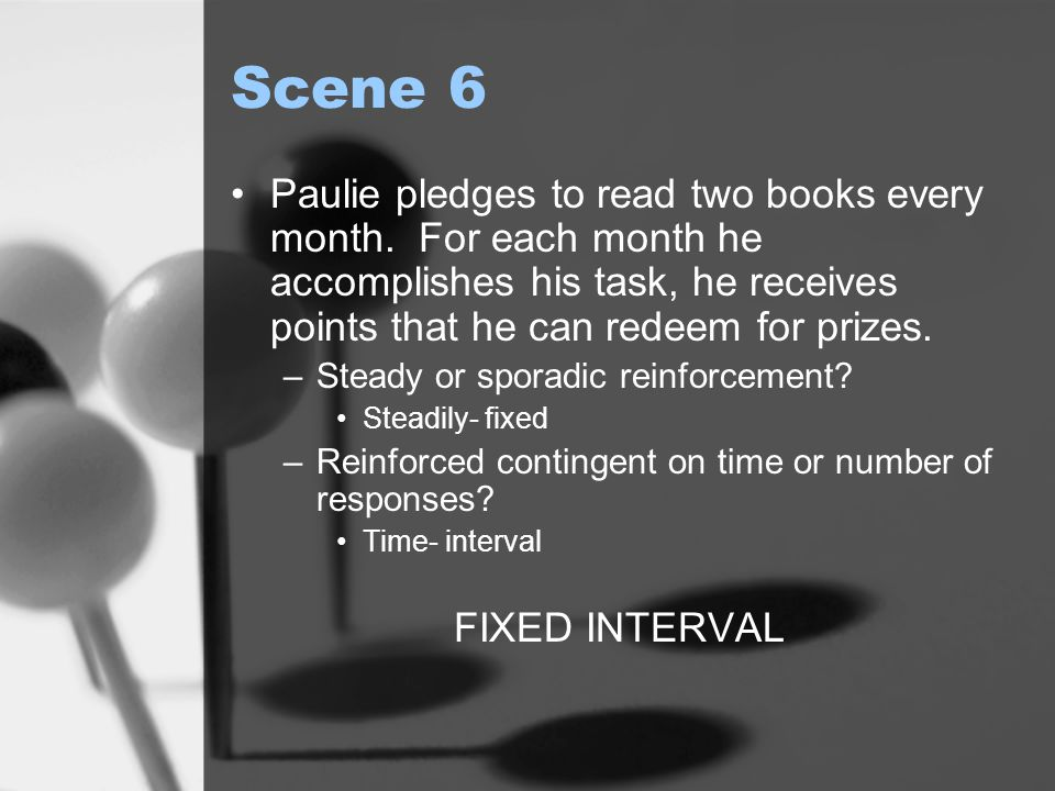 Scene 6 Paulie pledges to read two books every month. For each month he accomplishes his task, he receives points that he can redeem for prizes.