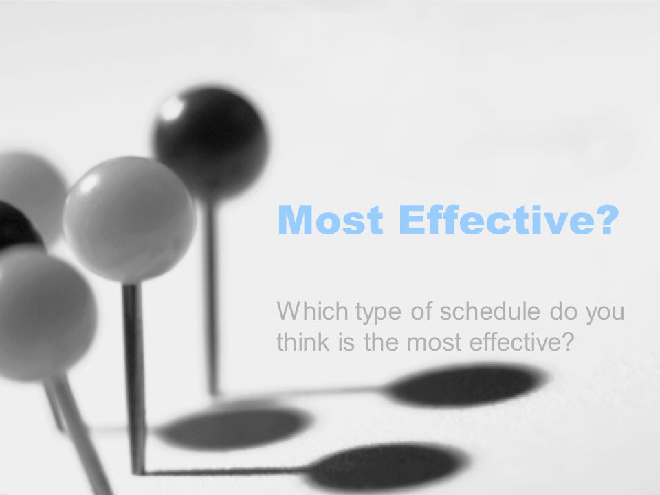 Which type of schedule do you think is the most effective