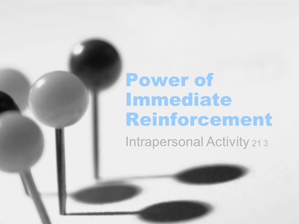Power of Immediate Reinforcement