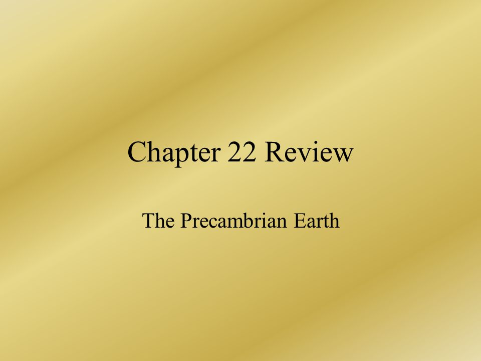 Chapter 22 Review The Precambrian Earth