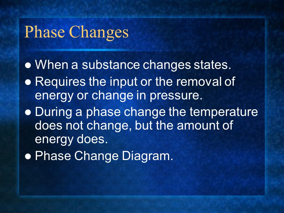 Phase Changes When a substance changes states.