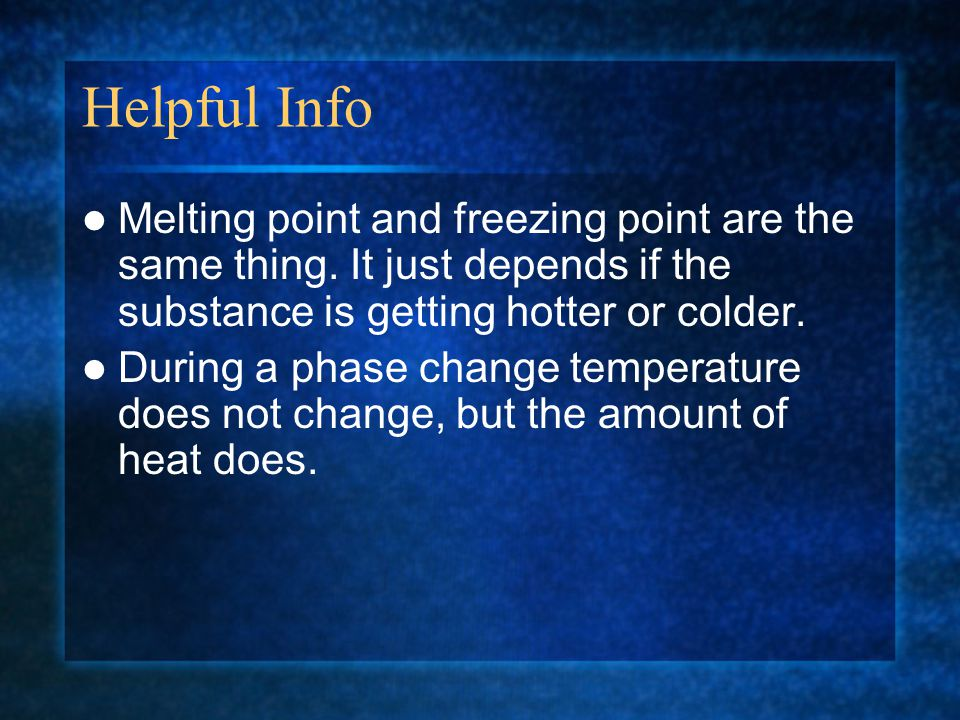 Helpful Info Melting point and freezing point are the same thing. It just depends if the substance is getting hotter or colder.