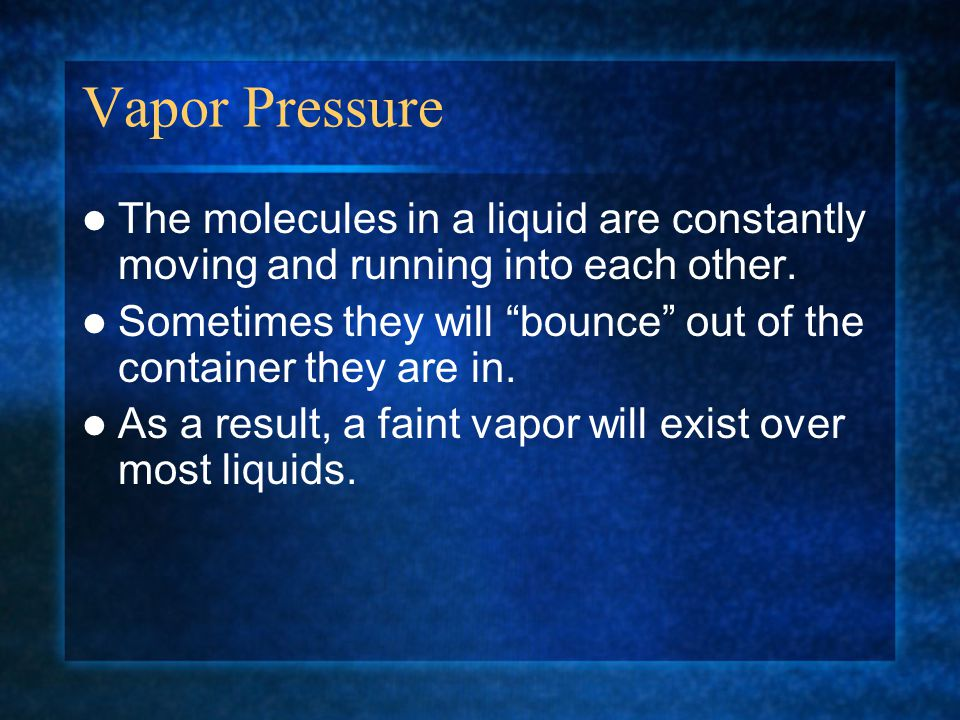 Vapor Pressure The molecules in a liquid are constantly moving and running into each other.
