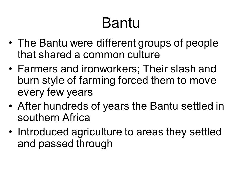 Bantu The Bantu were different groups of people that shared a common culture.