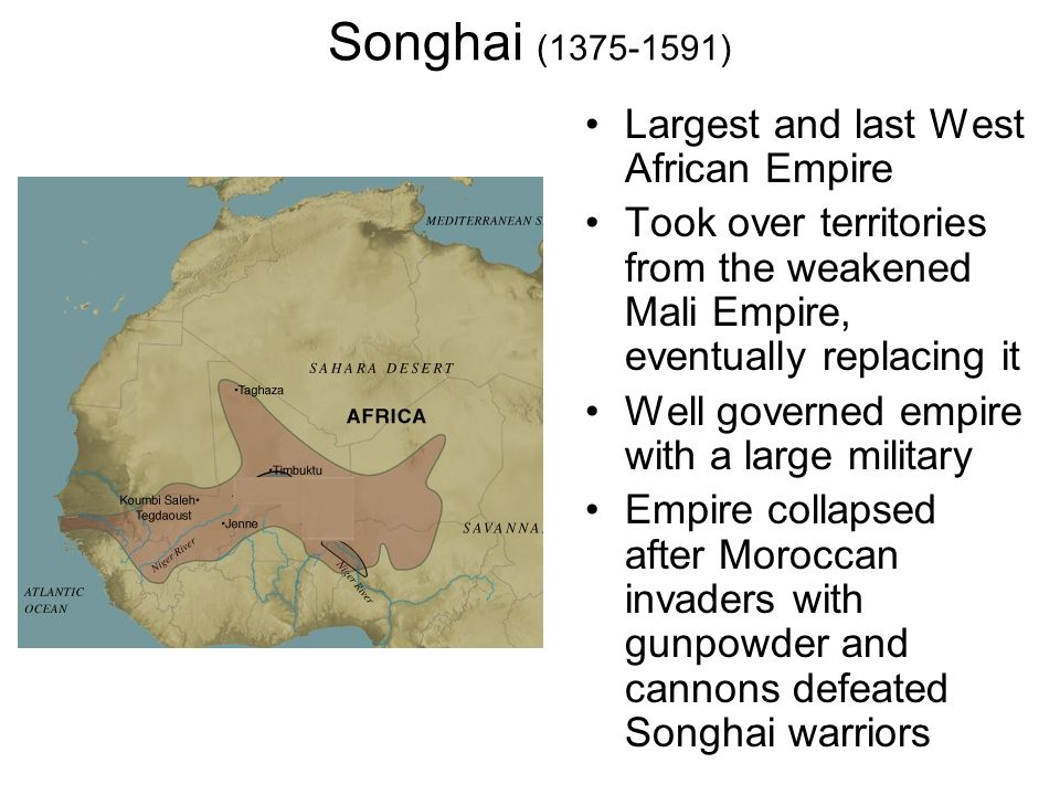 Songhai (1375-1591) Largest and last West African Empire