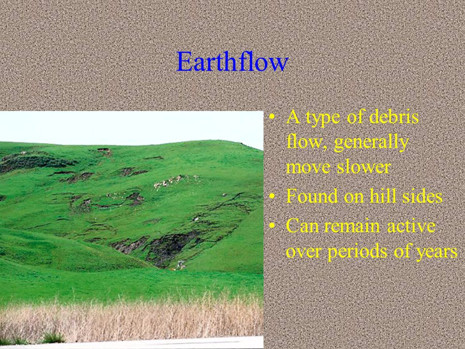 Earthflow A type of debris flow, generally move slower