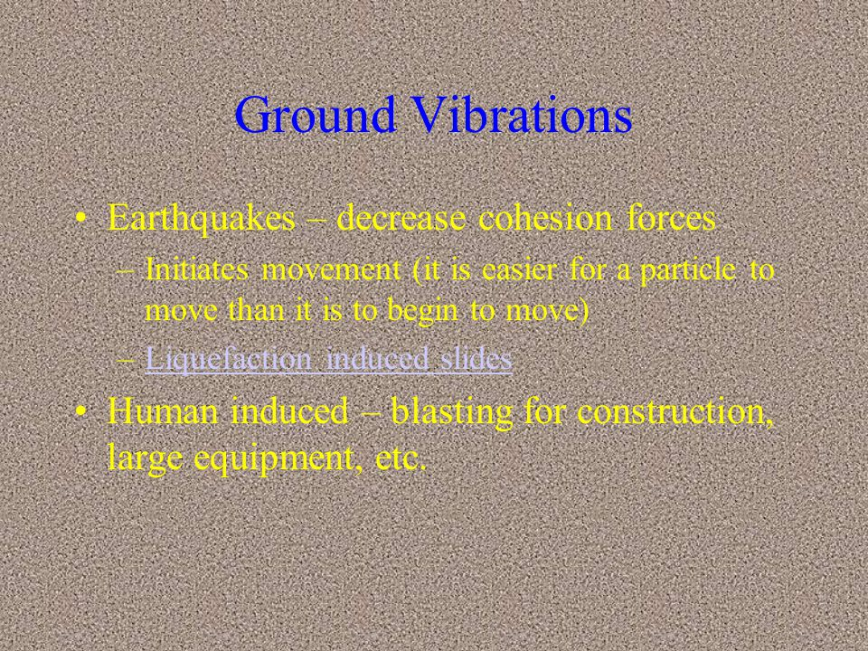 Ground Vibrations Earthquakes – decrease cohesion forces