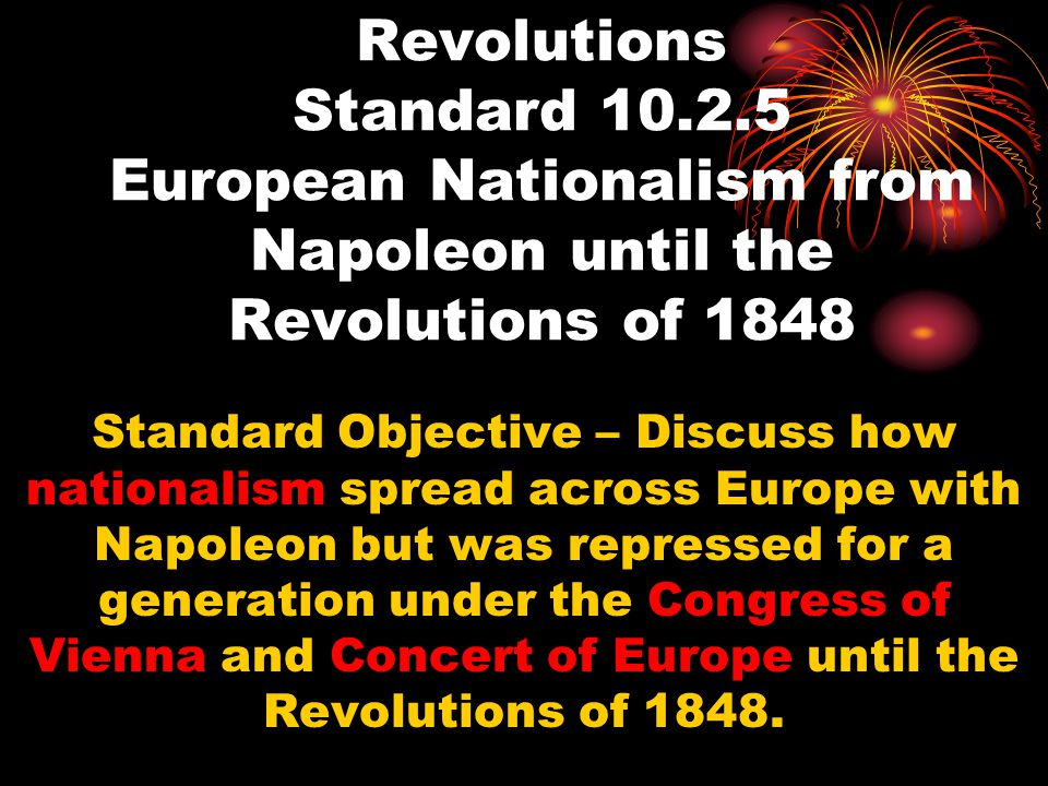 Revolutions Standard 10.2.5 European Nationalism from Napoleon until the Revolutions of 1848