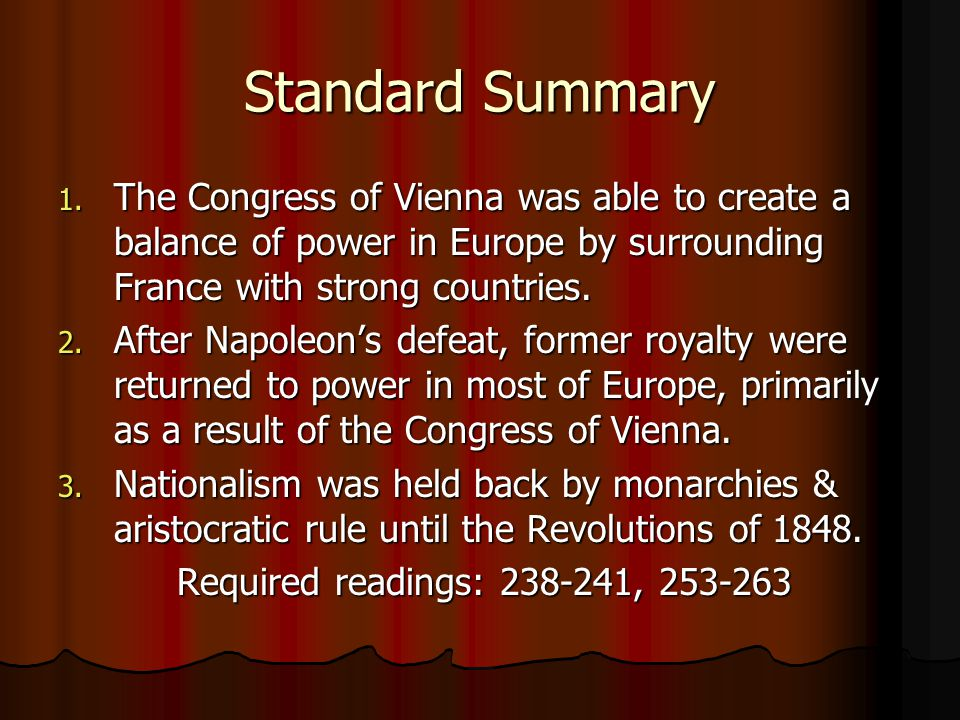 Standard Summary The Congress of Vienna was able to create a balance of power in Europe by surrounding France with strong countries.