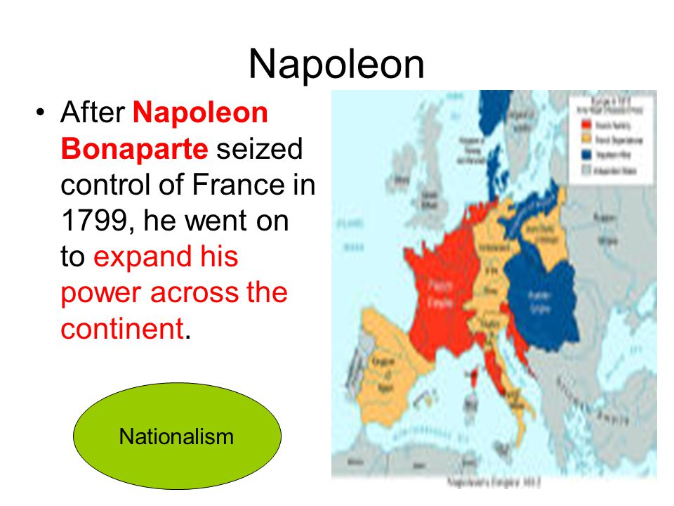 Napoleon After Napoleon Bonaparte seized control of France in 1799, he went on to expand his power across the continent.