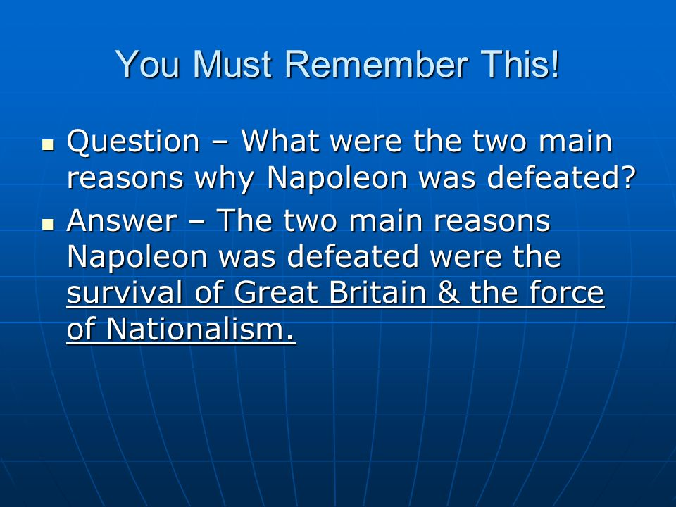 You Must Remember This! Question – What were the two main reasons why Napoleon was defeated