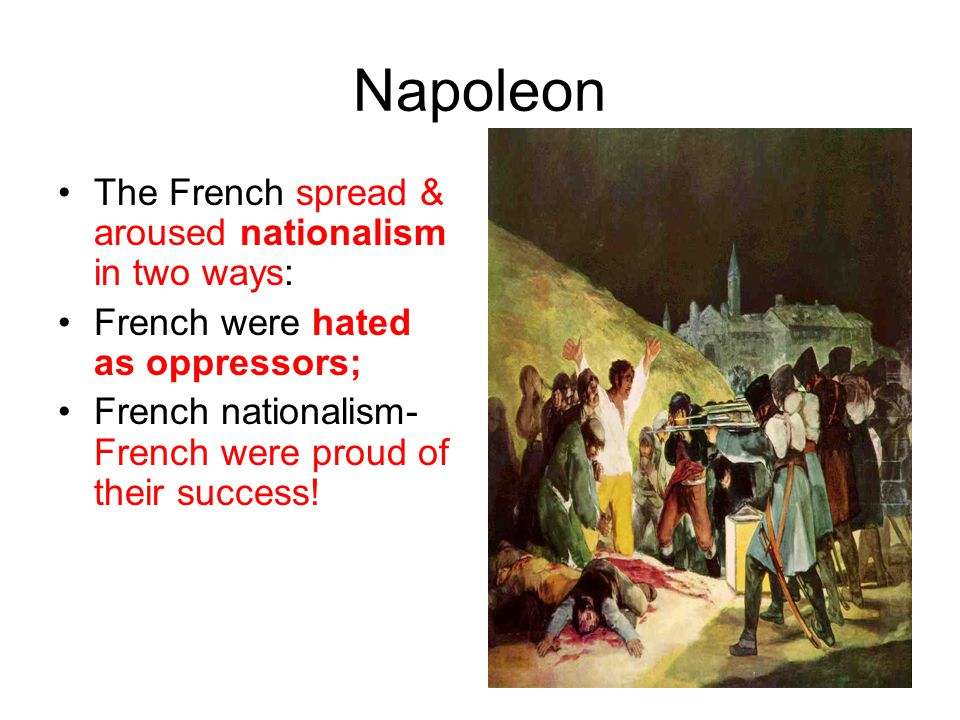 Napoleon The French spread & aroused nationalism in two ways: