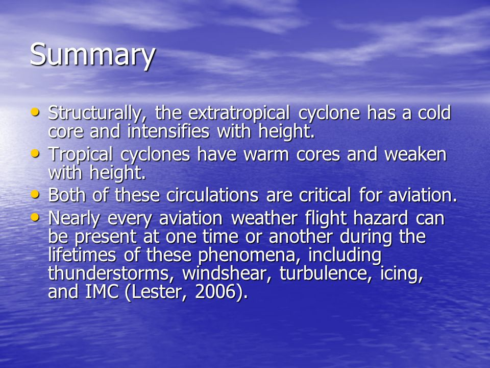 Summary Structurally, the extratropical cyclone has a cold core and intensifies with height.