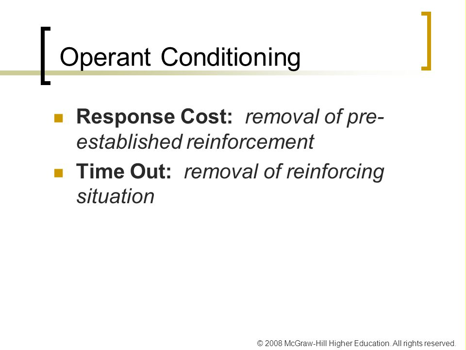 Operant Conditioning Response Cost: removal of pre-established reinforcement.