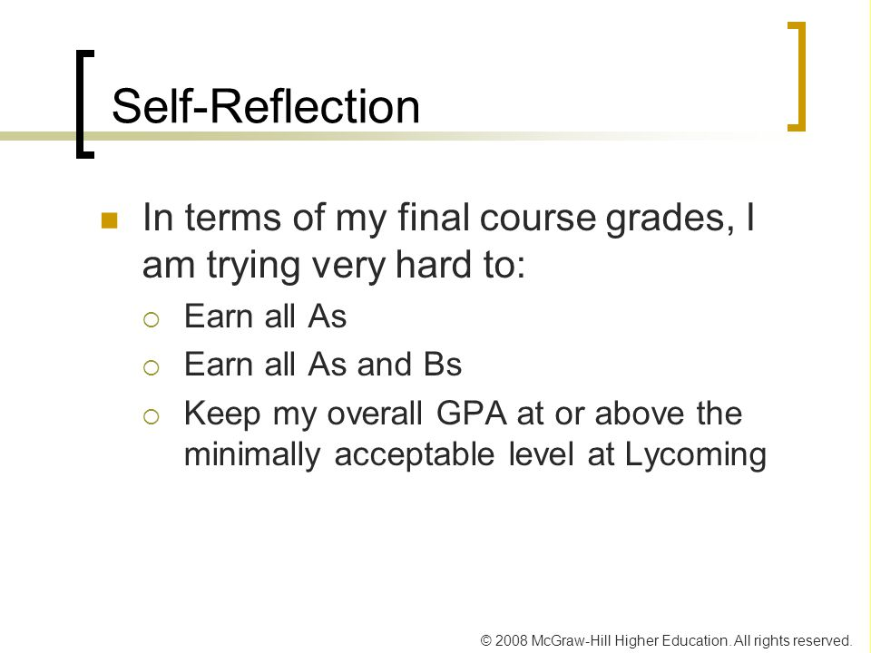 Self-Reflection In terms of my final course grades, I am trying very hard to: Earn all As. Earn all As and Bs.