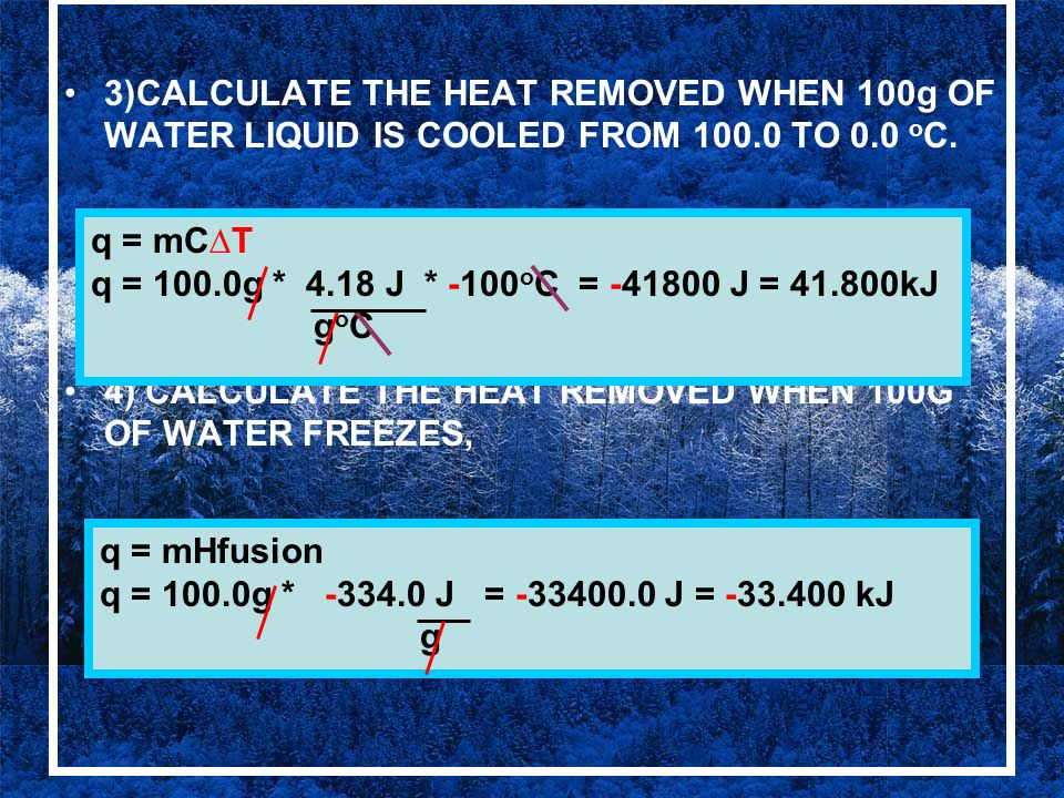 3)CALCULATE THE HEAT REMOVED WHEN 100g OF WATER LIQUID IS COOLED FROM 100.0 TO 0.0 oC.