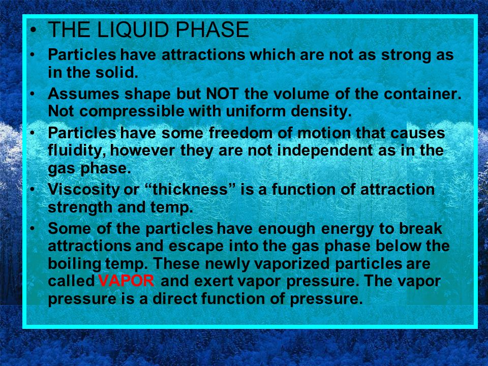 THE LIQUID PHASE Particles have attractions which are not as strong as in the solid.